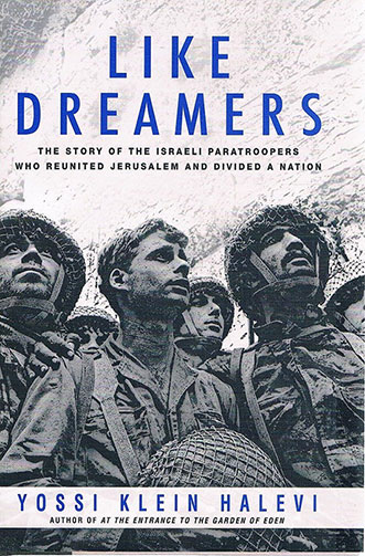 "Image of the book cover of Yossi Klein Halevi's ""Like Dreamers: The Story of the Israeli Paratroopers who Reunited Jerusalem and Divided a Nation"". The book cover has a photograph of a group of six soldiers at the Western Wall."