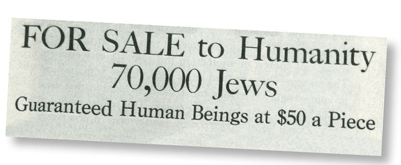 "Headline  of an ad that Ben Hecht wrote for placement in the New York Times, February 1943. ""FOR SALE to Humanity: 70,000 Jews Guaranteed Human Beings at $50 a Piece."""